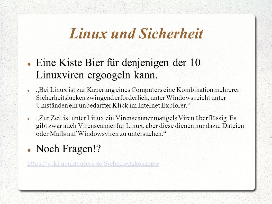 Linux und Sicherheit Eine Kiste Bier für denjenigen der 10 Linuxviren ergoogeln kann.