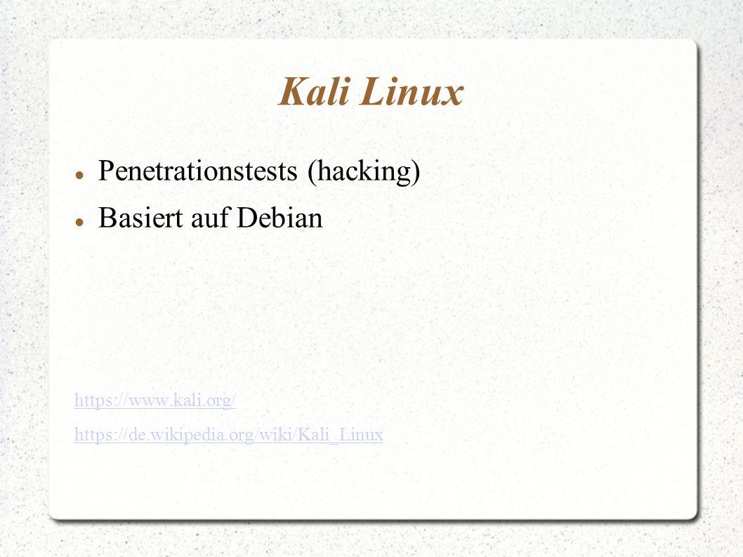 Kali Linux Penetrationstests (hacking) Basiert auf Debian https://www.kali.org/ https://de.wikipedia.org/wiki/Kali_Linux