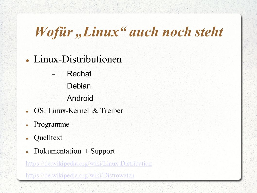 """Wofür """"Linux auch noch steht Linux-Distributionen  Redhat  Debian  Android OS: Linux-Kernel & Treiber Programme Quelltext Dokumentation + Support https://de.wikipedia.org/wiki/Linux-Distribution https://de.wikipedia.org/wiki/Distrowatch"""