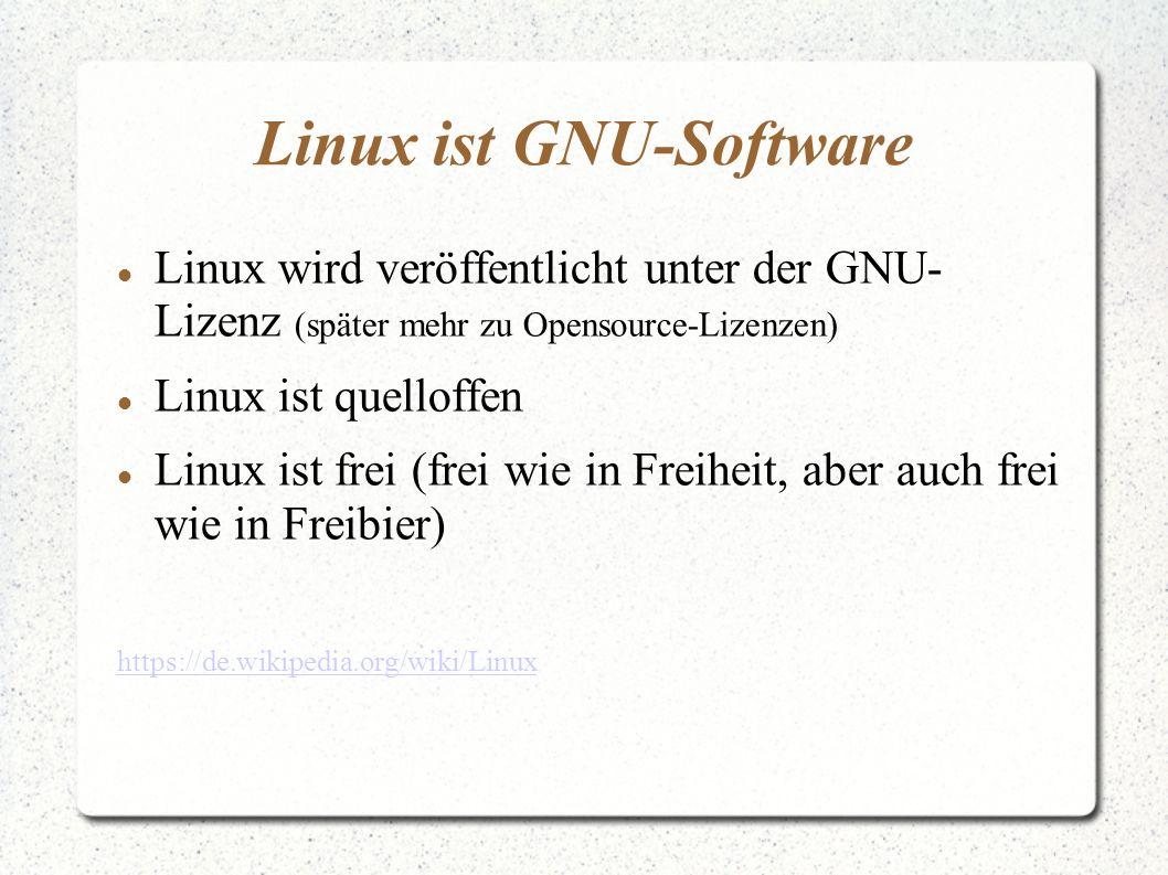 Linux ist GNU-Software Linux wird veröffentlicht unter der GNU- Lizenz (später mehr zu Opensource-Lizenzen) Linux ist quelloffen Linux ist frei (frei wie in Freiheit, aber auch frei wie in Freibier) https://de.wikipedia.org/wiki/Linux