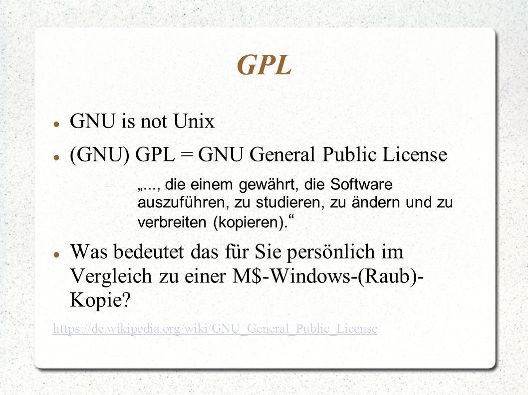 """GPL GNU is not Unix (GNU) GPL = GNU General Public License  """"..., die einem gewährt, die Software auszuführen, zu studieren, zu ändern und zu verbreiten (kopieren)."""