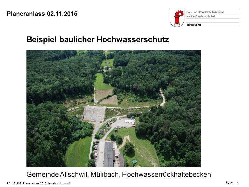 PF_151102_Planeranlass 2015-Jaroslav Misun_mi Folie Planeranlass 02.11.2015 4 Beispiel baulicher Hochwasserschutz Gemeinde Allschwil, Mülibach, Hochwa
