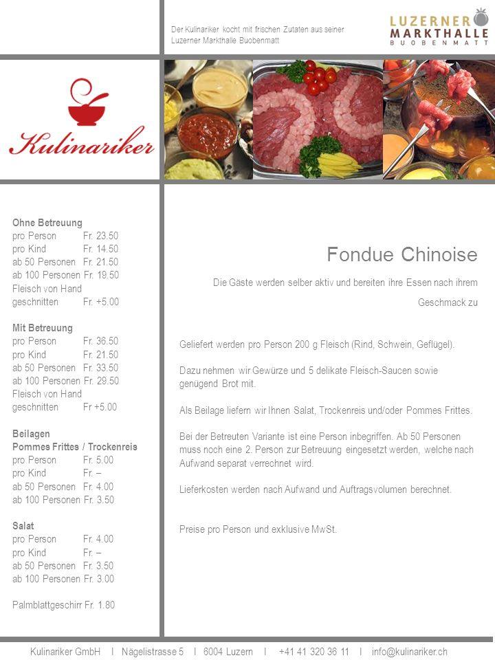 Fondue Chinoise Die Gäste werden selber aktiv und bereiten ihre Essen nach ihrem Geschmack zu Geliefert werden pro Person 200 g Fleisch (Rind, Schwein, Geflügel).