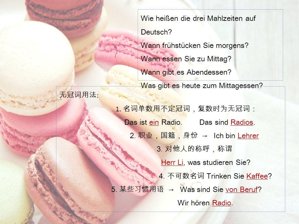 Wie heißen die drei Mahlzeiten auf Deutsch? Wann frühstücken Sie morgens? Wann essen Sie zu Mittag? Wann gibt es Abendessen? Was gibt es heute zum Mit