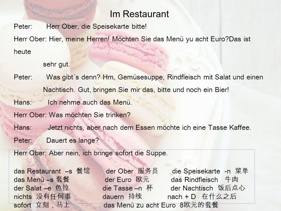 Im Restaurant Peter: Herr Ober, die Speisekarte bitte! Herr Ober: Hier, meine Herren! Möchten Sie das Menü yu acht Euro?Das ist heute sehr gut. Peter: