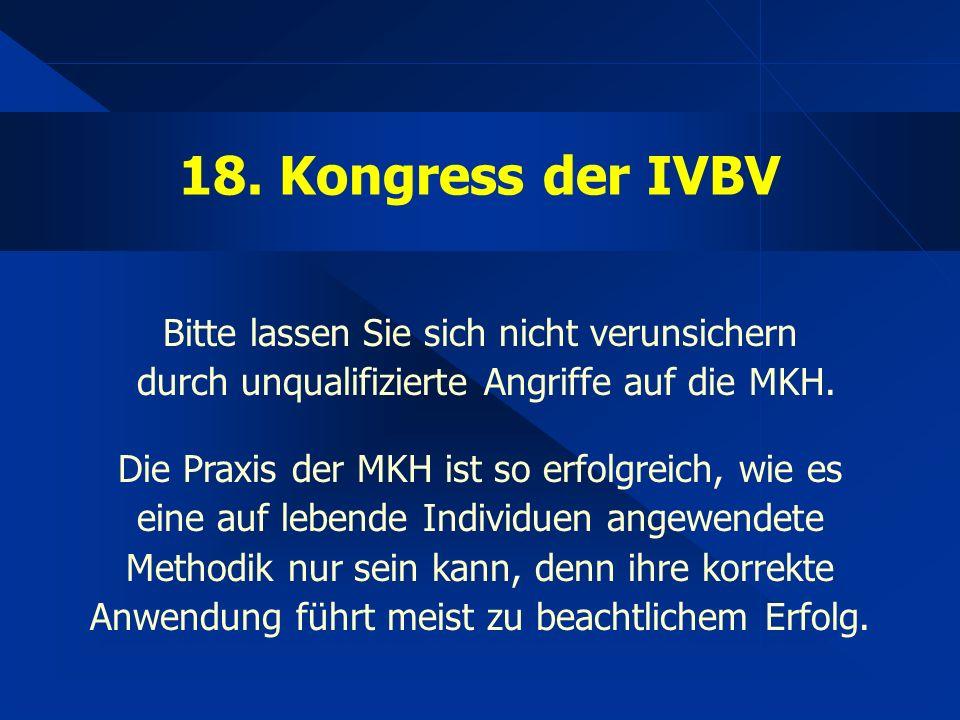 18. Kongress der IVBV Bitte lassen Sie sich nicht verunsichern durch unqualifizierte Angriffe auf die MKH. Die Praxis der MKH ist so erfolgreich, wie