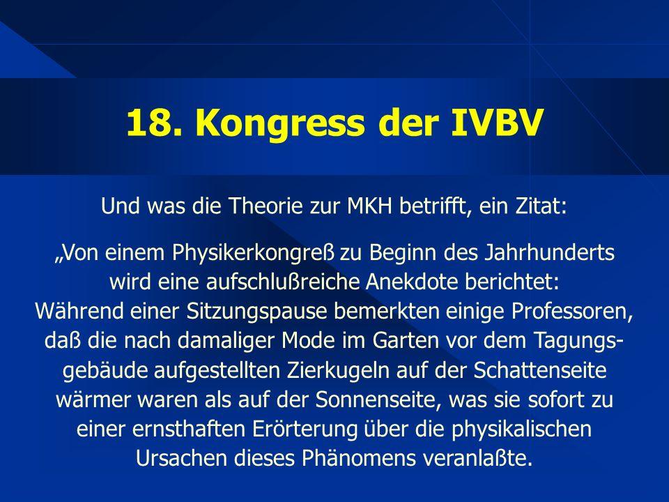 """18. Kongress der IVBV Und was die Theorie zur MKH betrifft, ein Zitat: """"Von einem Physikerkongreß zu Beginn des Jahrhunderts wird eine aufschlußreiche"""