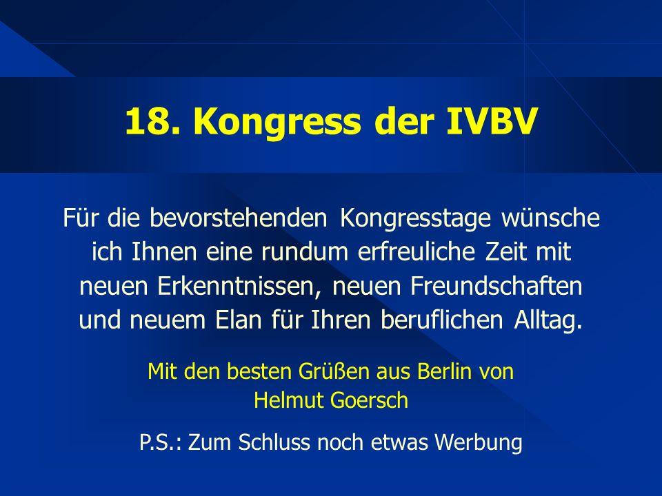 18. Kongress der IVBV Für die bevorstehenden Kongresstage wünsche ich Ihnen eine rundum erfreuliche Zeit mit neuen Erkenntnissen, neuen Freundschaften