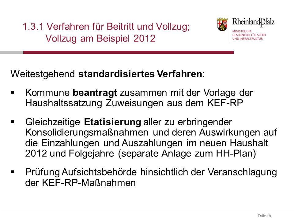 Folie 18 1.3.1 Verfahren für Beitritt und Vollzug; Vollzug am Beispiel 2012 Weitestgehend standardisiertes Verfahren:  Kommune beantragt zusammen mit