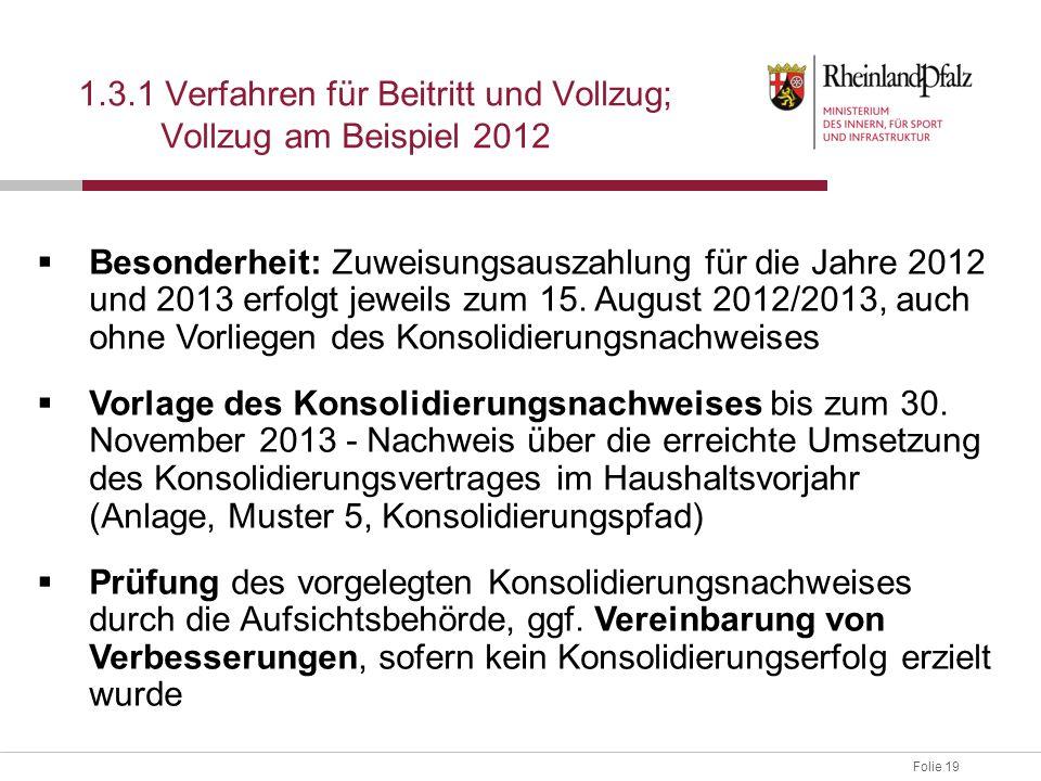Folie 19 1.3.1 Verfahren für Beitritt und Vollzug; Vollzug am Beispiel 2012  Besonderheit: Zuweisungsauszahlung für die Jahre 2012 und 2013 erfolgt j