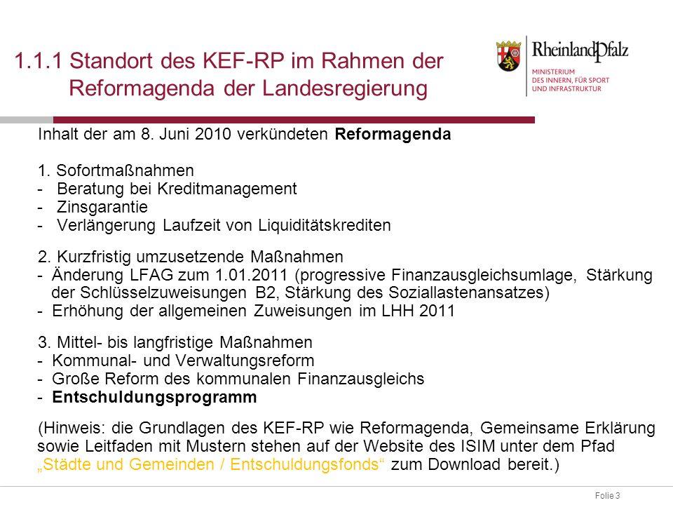 Folie 4 1.1.2 Standort des KEF-RP im Rahmen der Reformagenda der Landesregierung Mittel- und Langfristmaß- nahmen Sofortmaßnahmen Kurzfristmaß- nahmen KEF-RP (Gemeinsame Erklärung vom 22.