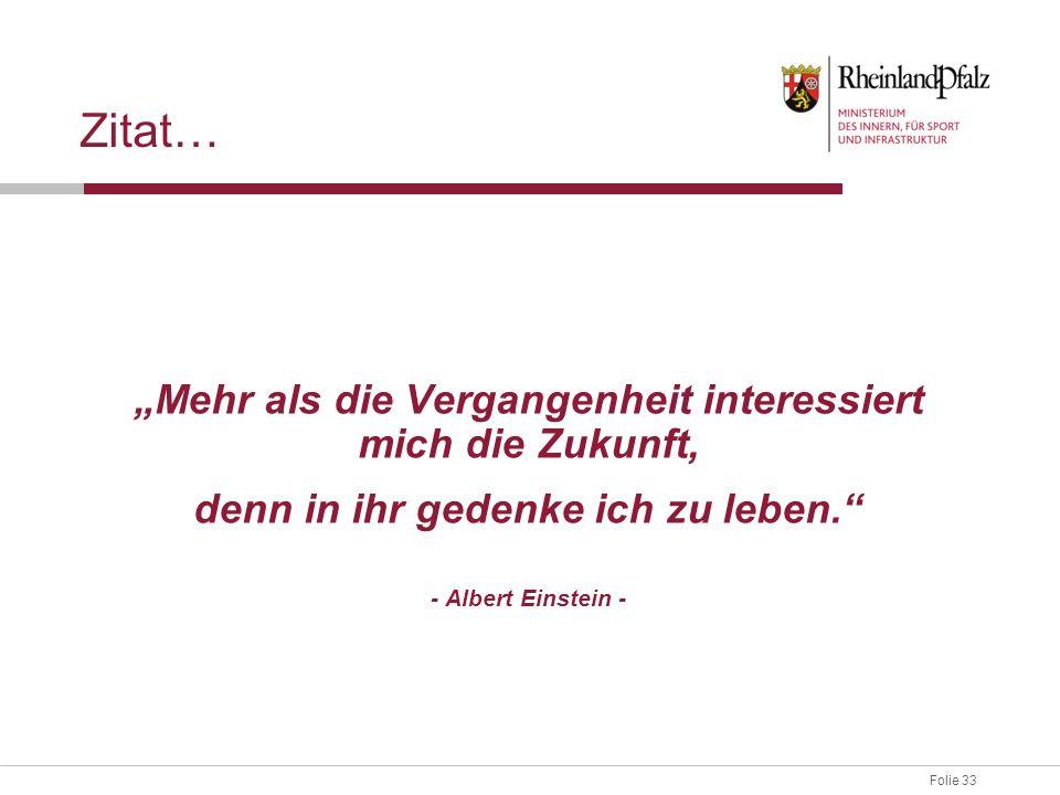 """Folie 33 Zitat… """"Mehr als die Vergangenheit interessiert mich die Zukunft, denn in ihr gedenke ich zu leben."""" - Albert Einstein -"""
