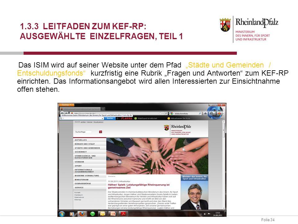 """Folie 34 1.3.3 LEITFADEN ZUM KEF-RP: AUSGEWÄHLTE EINZELFRAGEN, TEIL 1 Das ISIM wird auf seiner Website unter dem Pfad """"Städte und Gemeinden / Entschul"""