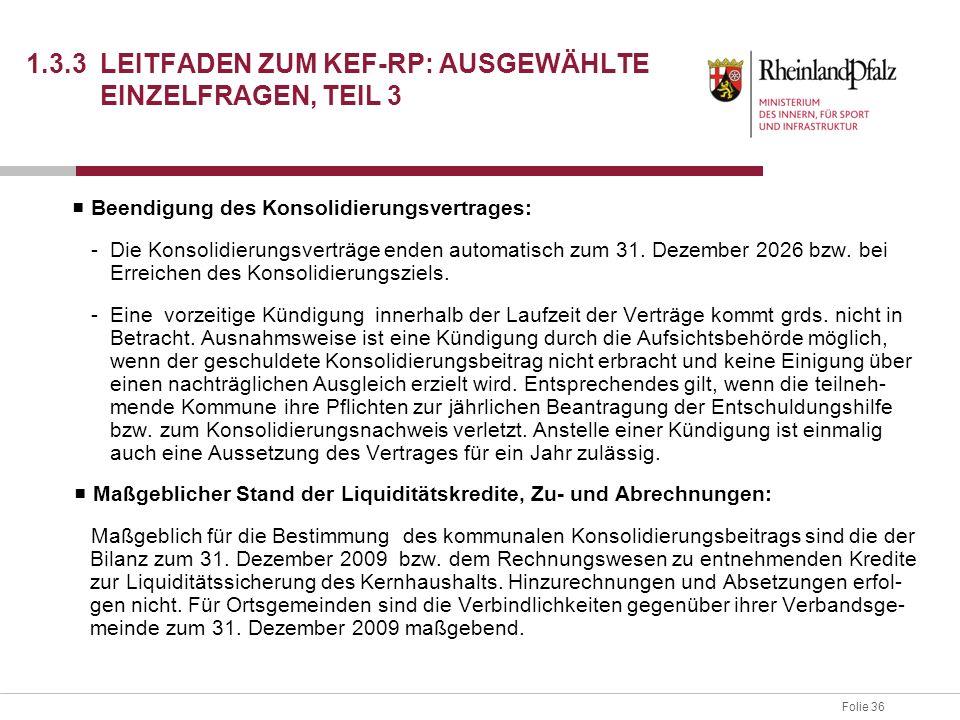 Folie 36 1.3.3 LEITFADEN ZUM KEF-RP: AUSGEWÄHLTE EINZELFRAGEN, TEIL 3 ■ Beendigung des Konsolidierungsvertrages: -Die Konsolidierungsverträge enden au