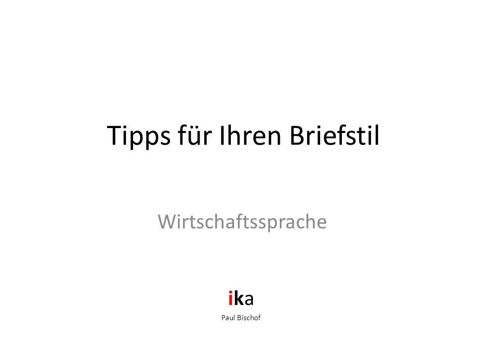 Tipps – wie kann man es besser …  Schreiben Sie so freundlich wie möglich, hüten Sie sich aber vor falscher Höflichkeit und Unterwürfigkeit.