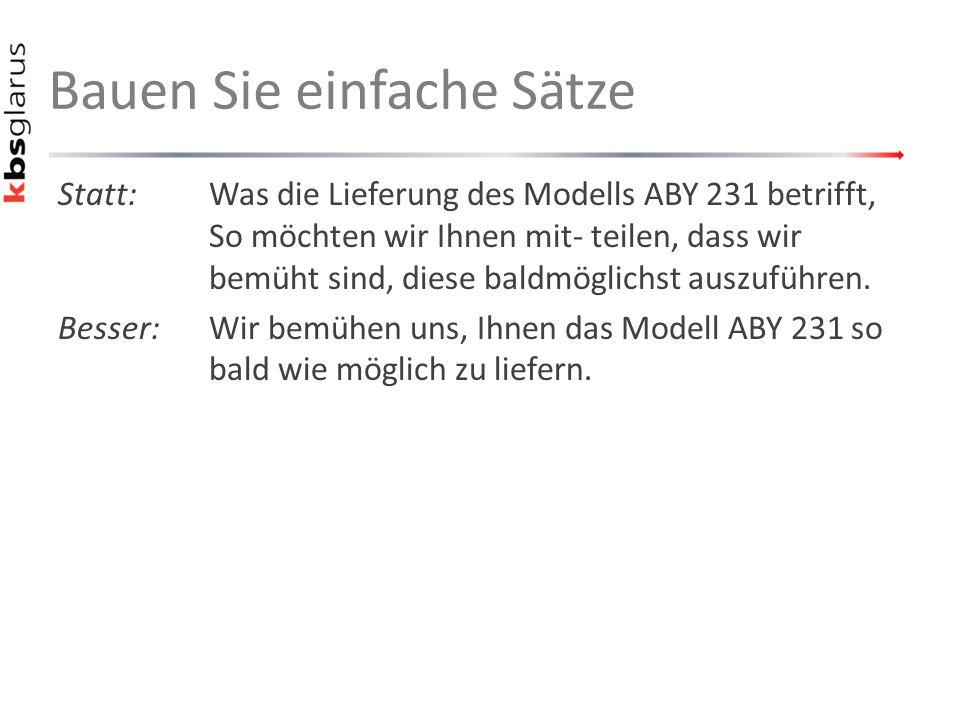 Bauen Sie einfache Sätze Statt:Was die Lieferung des Modells ABY 231 betrifft, So möchten wir Ihnen mit- teilen, dass wir bemüht sind, diese baldmögli
