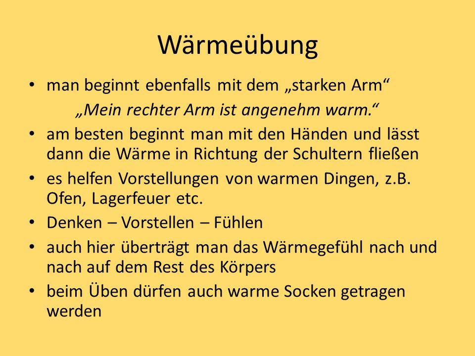 """Wärmeübung man beginnt ebenfalls mit dem """"starken Arm """"Mein rechter Arm ist angenehm warm. am besten beginnt man mit den Händen und lässt dann die Wärme in Richtung der Schultern fließen es helfen Vorstellungen von warmen Dingen, z.B."""