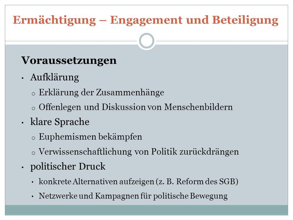 Ermächtigung – Engagement und Beteiligung Voraussetzungen Aufklärung o Erklärung der Zusammenhänge o Offenlegen und Diskussion von Menschenbildern kla