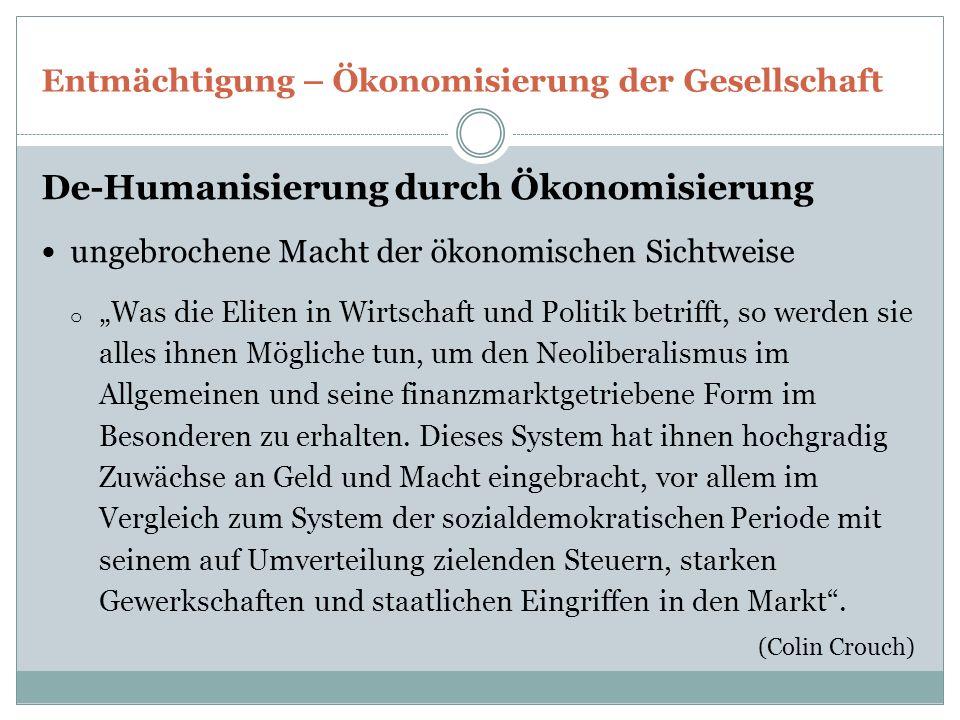"""Entmächtigung – Ökonomisierung der Gesellschaft De-Humanisierung durch Ökonomisierung ungebrochene Macht der ökonomischen Sichtweise o """"Was die Eliten"""