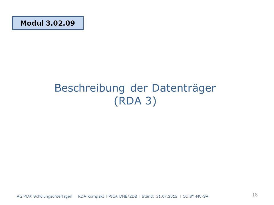 Modul 3.02.09 Beschreibung der Datenträger (RDA 3) 18 AG RDA Schulungsunterlagen | RDA kompakt | PICA DNB/ZDB | Stand: 31.07.2015 | CC BY-NC-SA