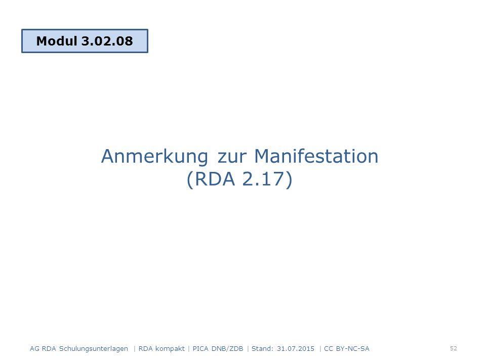 Anmerkung zur Manifestation (RDA 2.17) Modul 3.02.08 52 AG RDA Schulungsunterlagen | RDA kompakt | PICA DNB/ZDB | Stand: 31.07.2015 | CC BY-NC-SA