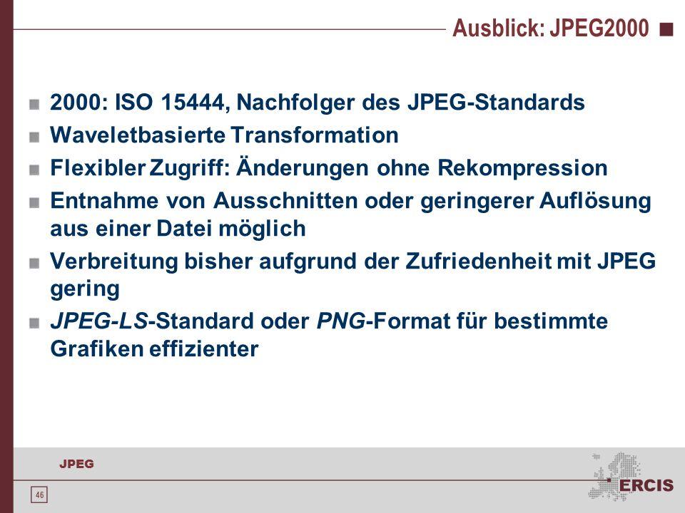 46 JPEG Ausblick: JPEG2000 2000: ISO 15444, Nachfolger des JPEG-Standards Waveletbasierte Transformation Flexibler Zugriff: Änderungen ohne Rekompress
