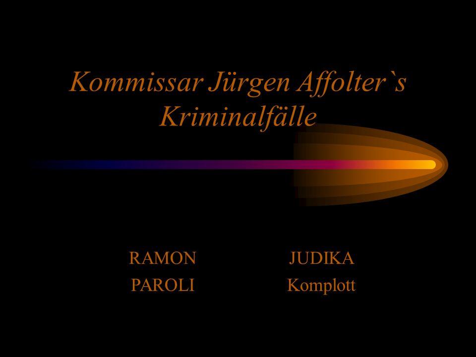 Kommissar Jürgen Affolter`s Kriminalfälle RAMONJUDIKA PAROLIKomplott