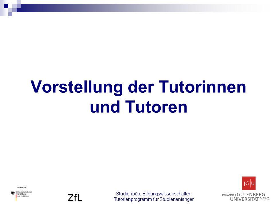 ZfL Vorstellung der Tutorinnen und Tutoren Studienbüro Bildungswissenschaften Tutorienprogramm für Studienanfänger