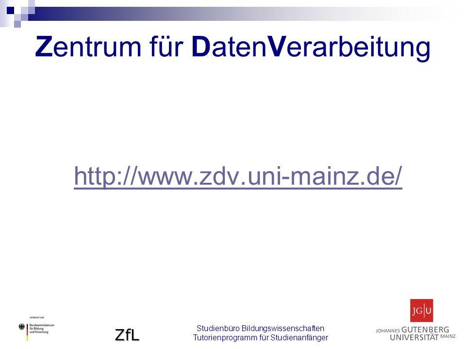 ZfL Studienbüro Bildungswissenschaften Tutorienprogramm für Studienanfänger Zentrum für DatenVerarbeitung http://www.zdv.uni-mainz.de/