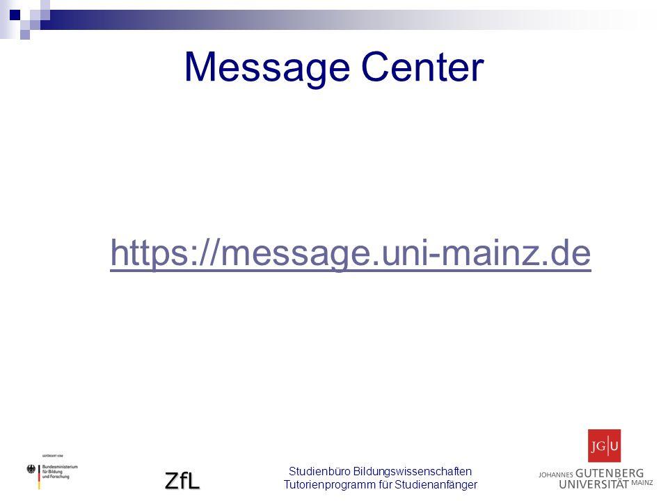 ZfL Message Center https://message.uni-mainz.de Studienbüro Bildungswissenschaften Tutorienprogramm für Studienanfänger