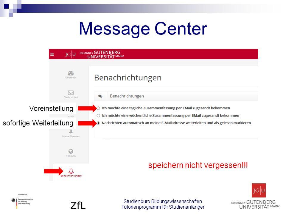 ZfL Message Center Studienbüro Bildungswissenschaften Tutorienprogramm für Studienanfänger Voreinstellung sofortige Weiterleitung speichern nicht vergessen!!!