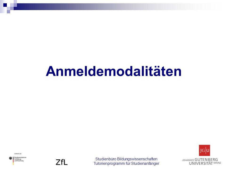 ZfL Anmeldemodalitäten Studienbüro Bildungswissenschaften Tutorienprogramm für Studienanfänger