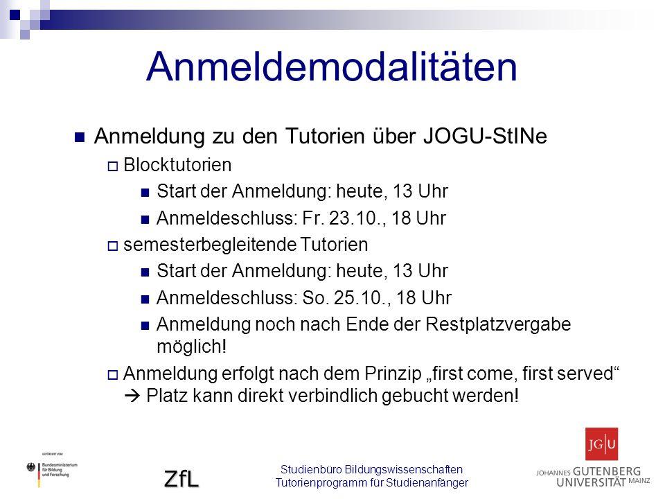 ZfL Anmeldemodalitäten Anmeldung zu den Tutorien über JOGU-StINe  Blocktutorien Start der Anmeldung: heute, 13 Uhr Anmeldeschluss: Fr.