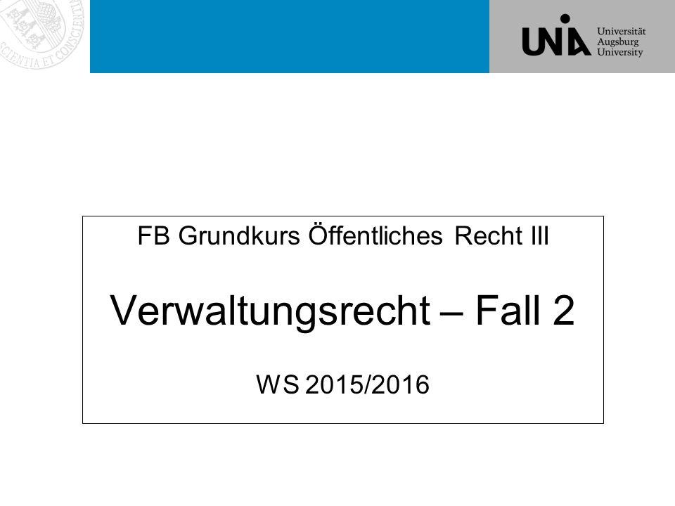 FB Grundkurs Öffentliches Recht III Verwaltungsrecht – Fall 2 WS 2015/2016