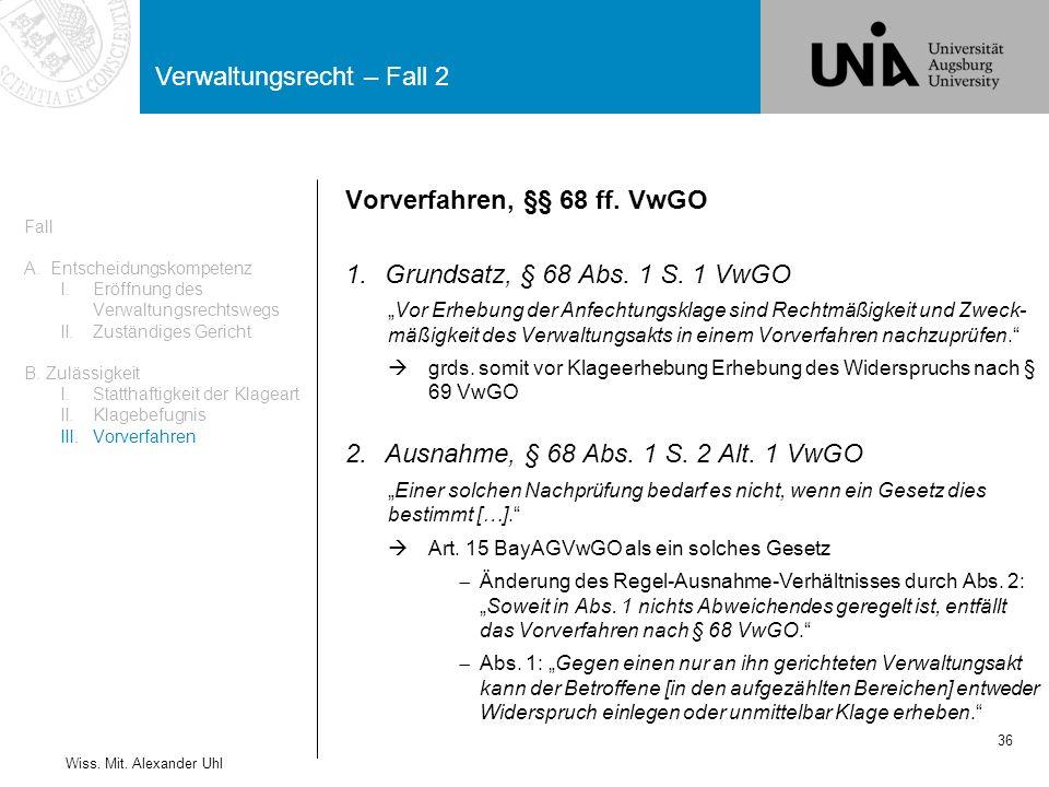 Verwaltungsrecht – Fall 2 36 Wiss.Mit. Alexander Uhl Vorverfahren, §§ 68 ff.