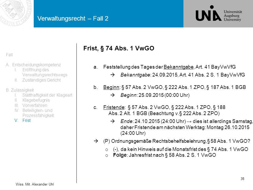 Verwaltungsrecht – Fall 2 38 Wiss.Mit. Alexander Uhl Frist, § 74 Abs.