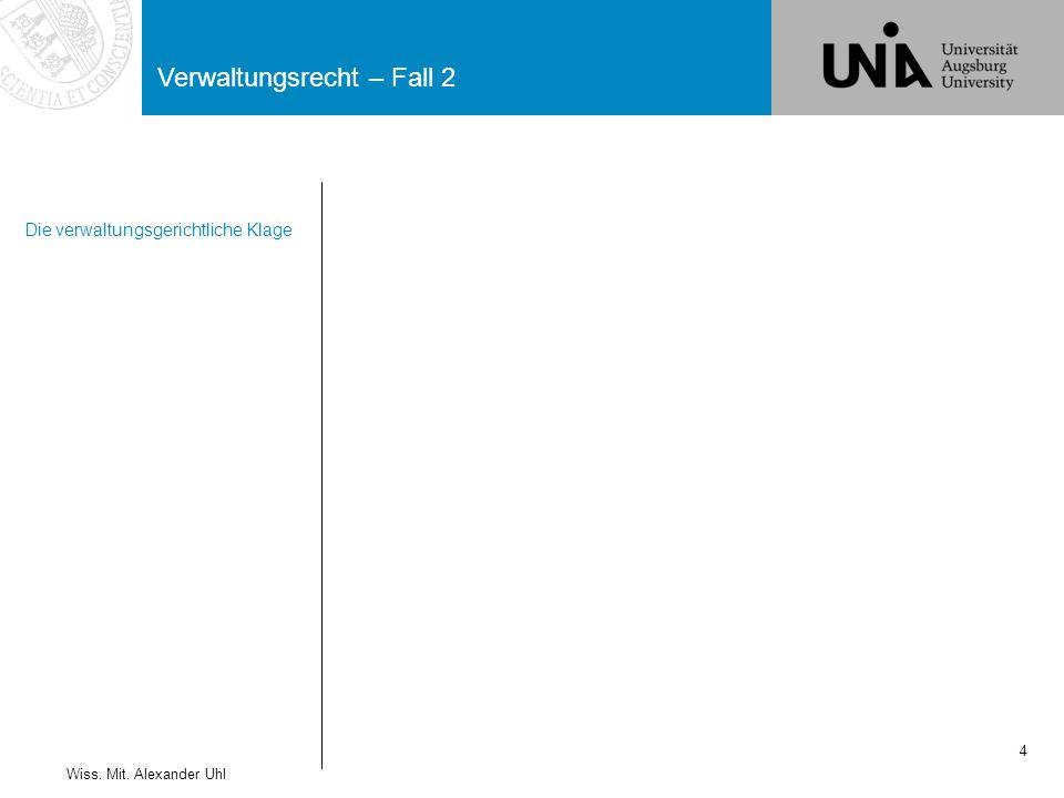 Verwaltungsrecht – Fall 2 35 Wiss.Mit. Alexander Uhl Klagebefugnis, § 42 Abs.