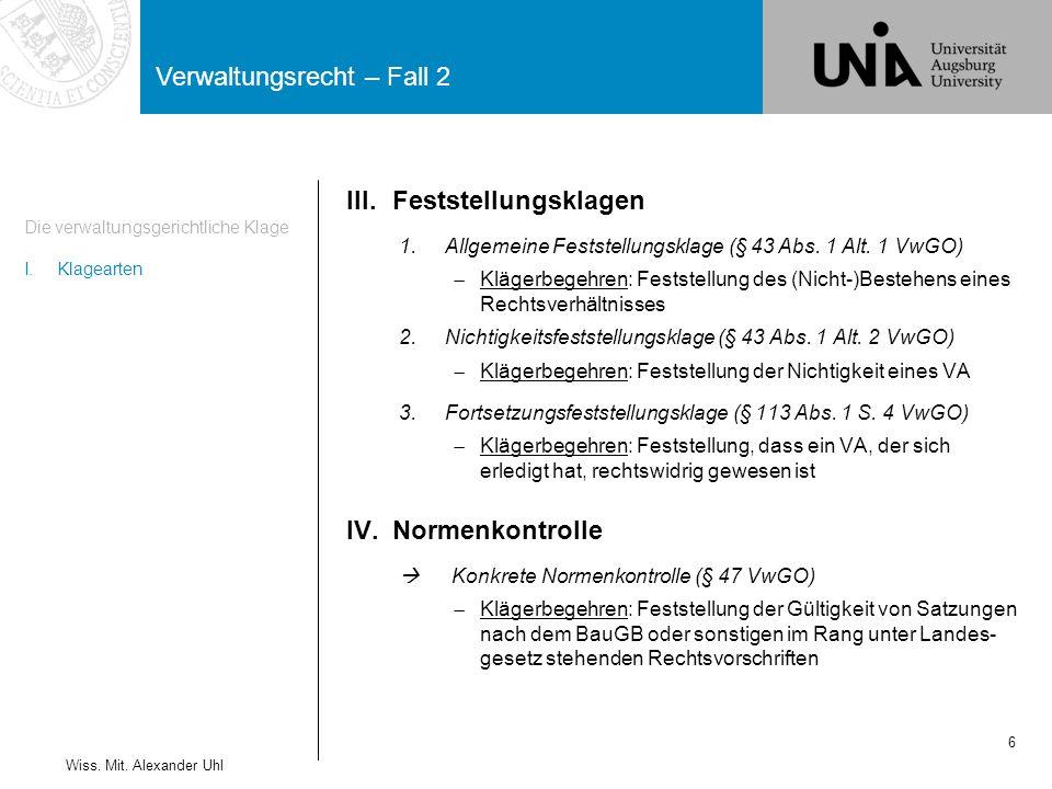 Verwaltungsrecht – Fall 2 6 Die verwaltungsgerichtliche Klage I.Klagearten Wiss.