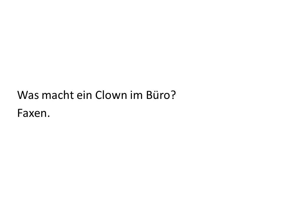 Was macht ein Clown im Büro? Faxen.