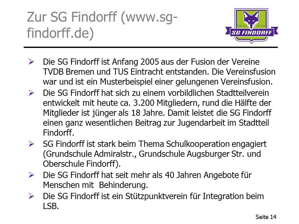 Seite 14 Zur SG Findorff (www.sg- findorff.de)  Die SG Findorff ist Anfang 2005 aus der Fusion der Vereine TVDB Bremen und TUS Eintracht entstanden.