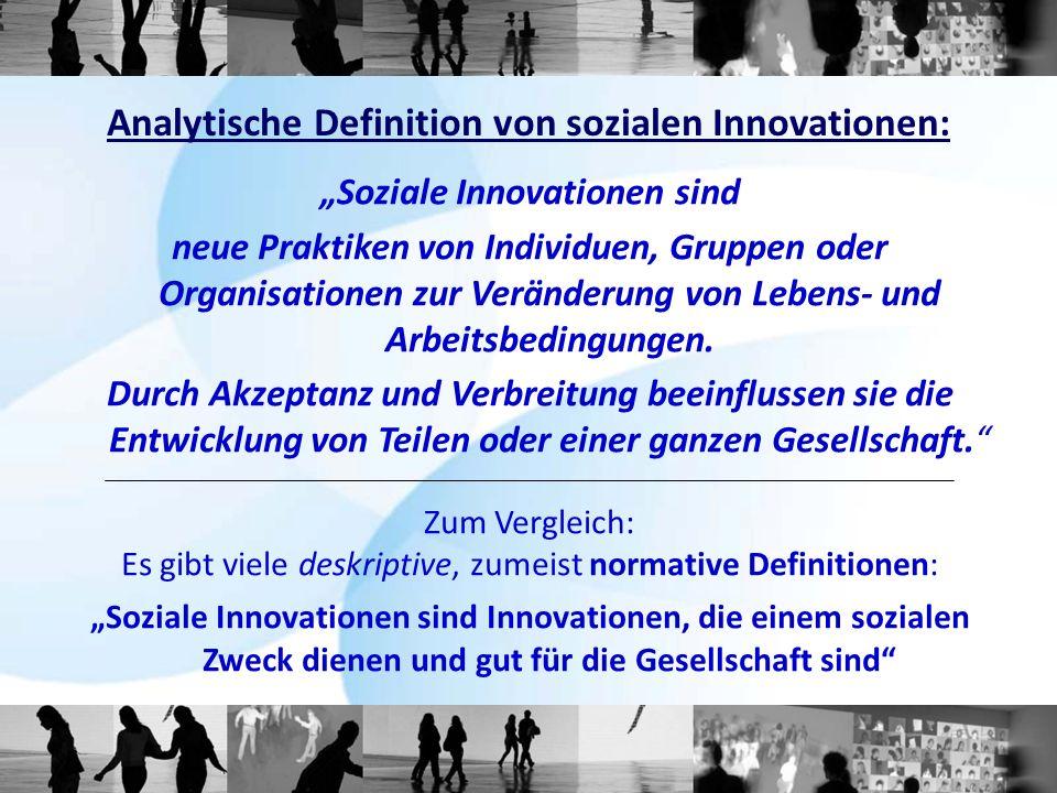 """Analytische Definition von sozialen Innovationen: """"Soziale Innovationen sind neue Praktiken von Individuen, Gruppen oder Organisationen zur Veränderun"""