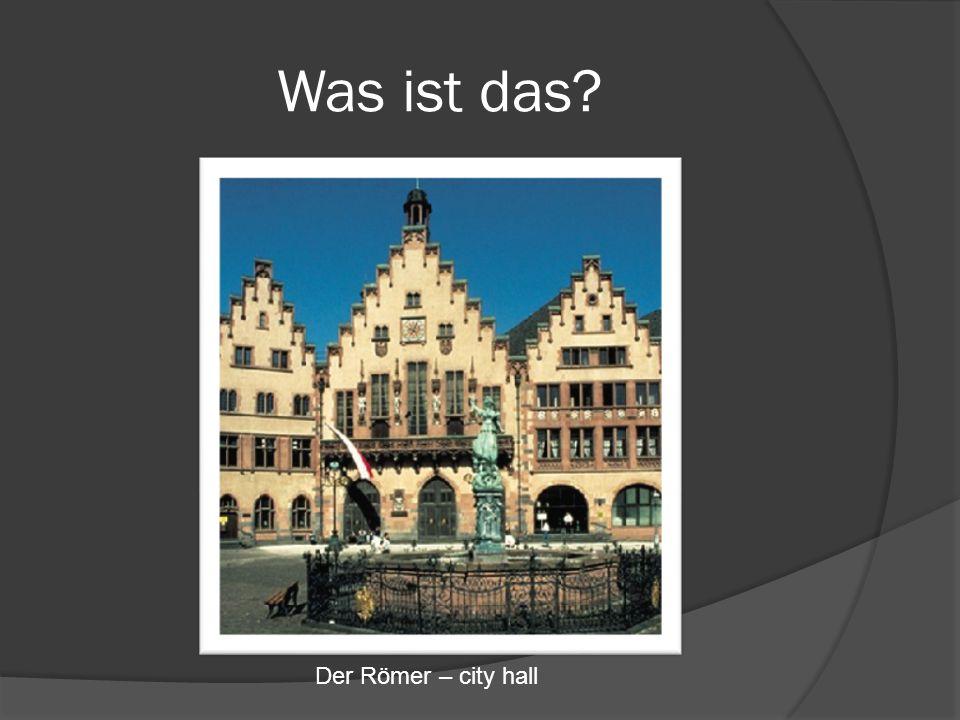 Was ist das? Der Römer – city hall