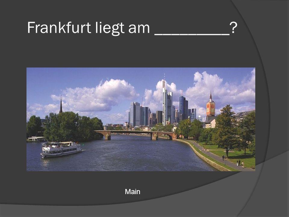 Frankfurt liegt am _________? Main