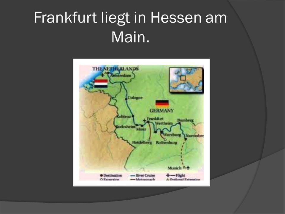 Frankfurt liegt in Hessen am Main.