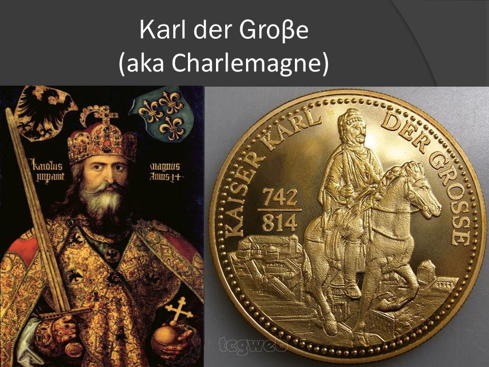 Karl der Gro βe (aka Charlemagne)