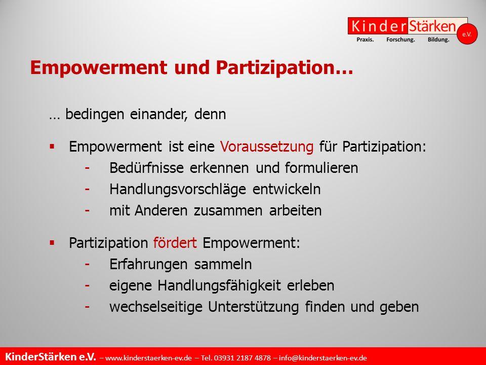 KinderStärken e.V. – www.kinderstaerken-ev.de – Tel. 03931 2187 4878 – info@kinderstaerken-ev.de … bedingen einander, denn  Empowerment ist eine Vora