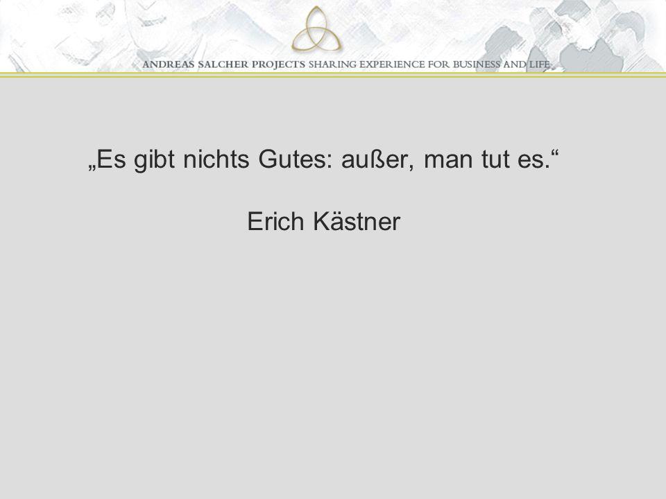 """""""Es gibt nichts Gutes: außer, man tut es. Erich Kästner"""
