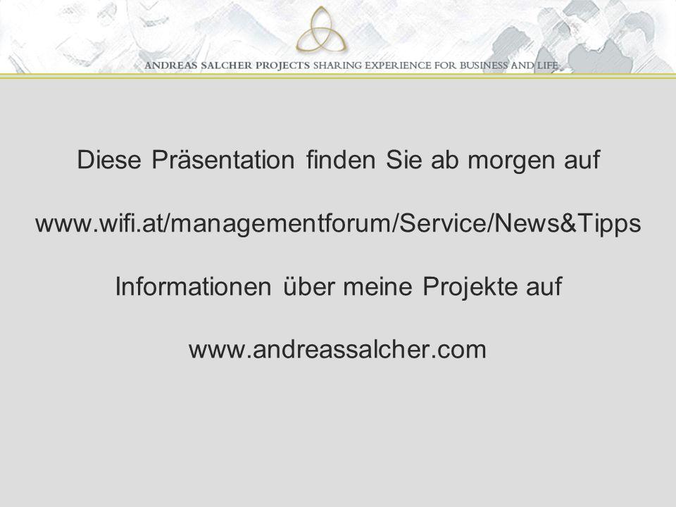 Diese Präsentation finden Sie ab morgen auf www.wifi.at/managementforum/Service/News&Tipps Informationen über meine Projekte auf www.andreassalcher.com
