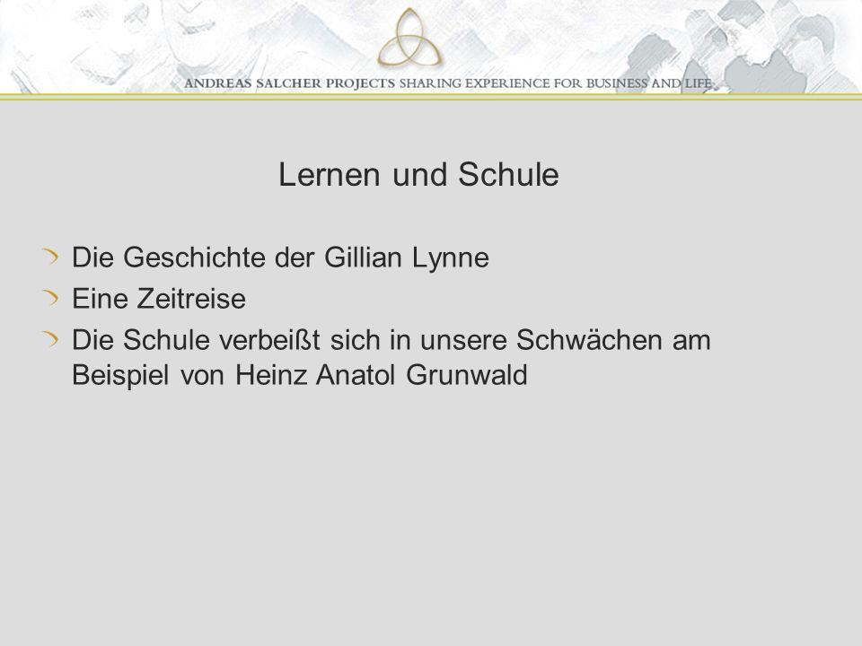 Lernen und Schule Die Geschichte der Gillian Lynne Eine Zeitreise Die Schule verbeißt sich in unsere Schwächen am Beispiel von Heinz Anatol Grunwald