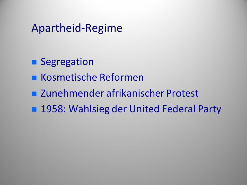 Apartheid-Regime Segregation Kosmetische Reformen Zunehmender afrikanischer Protest 1958: Wahlsieg der United Federal Party
